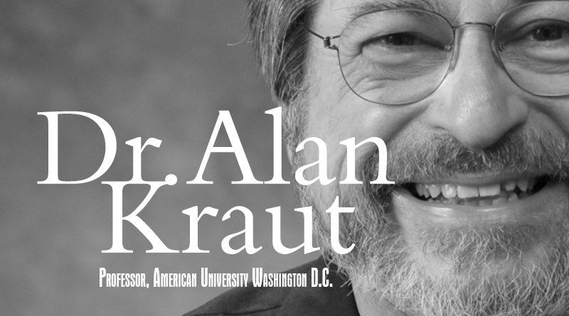 Dr. Alan Kraut, Professor American University Washington D.C.