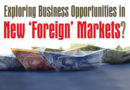 Exploring Business Opportunities in New 'Foreign' Markets?
